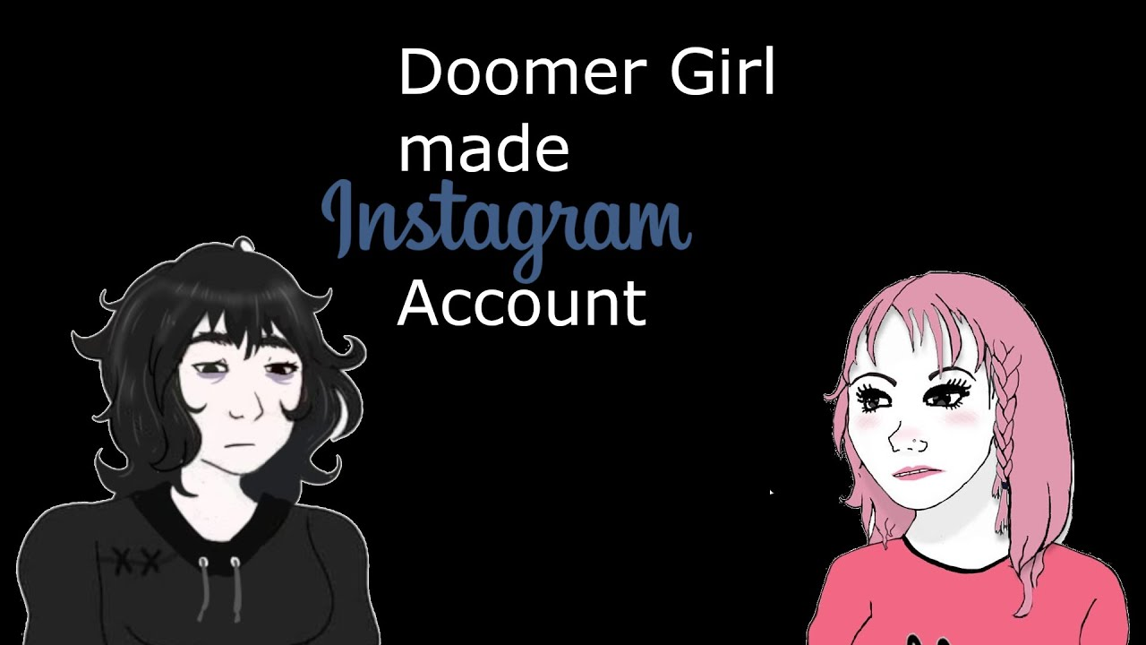 Doomer Girl Made Instagram Account Youtube