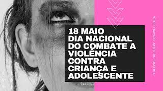 Dia 18 de Maio Dia Nacional de Combate ao Abuso e à Exploração Sexual de Crianças e Adolescentes