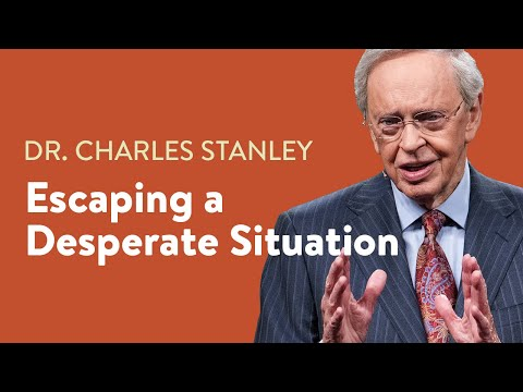 Escaping A Desperate Situation – Dr. Charles Stanley