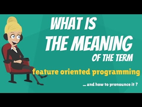 What is FEATURE ORIENTED PROGRAMMING? What does FEATURE ORIENTED PROGRAMMING mean?