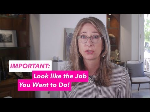 IMPORTANT: Look Like the job you Want to Do!