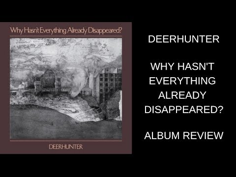 Deerhunter - Why Hasn't Everything Already Disappeared? ALBUM REVIEW Mp3