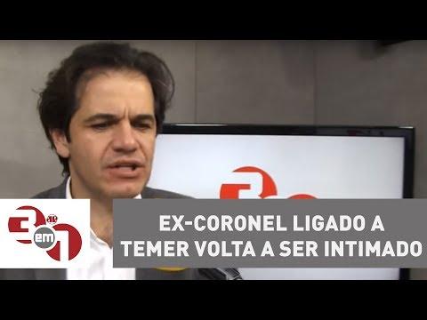 Ex-coronel Ligado A Temer Volta A Ser Intimado A Depor Sobre Propina