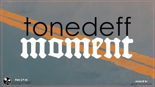 "Tonedeff - ""Moment"" - DEMON"