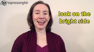 Learn English Phrases Look On The Bright Side A Blessing In Disguise
