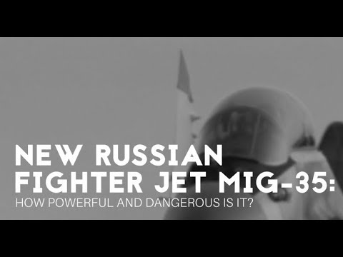 New Russian fighter jet MIG 35: How powerful and dangerous is it?