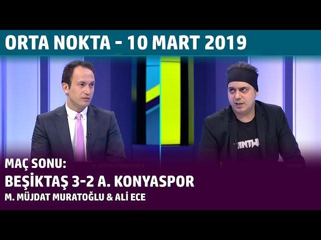 Orta Nokta - Mustafa Müjdat Muratoğlu, Ali Ece | Beşiktaş 3-2 A. Konyaspor