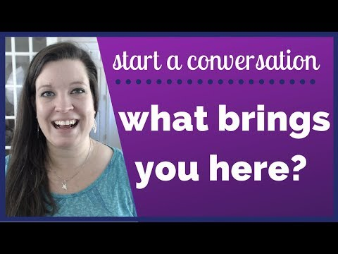 What brings you here? Start a Small Talk Conversation with Four Words