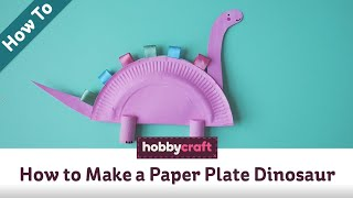 How to Make a Paper Plate Dinosaur | Kids' Crafts | Hobbycraft