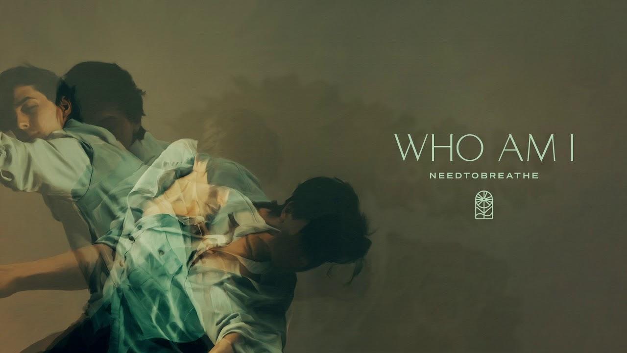 "NEEDTOBREATHE - ""Who Am I"" [Official Audio]"