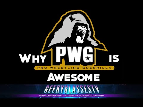Why it's Awesome - PWG (Pro Wrestling Guerrilla)