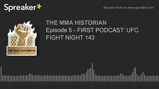 Episode 5 - FIRST PODCAST: UFC FIGHT NIGHT 143 (made with Spreaker)