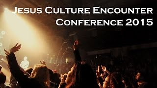 Jesus Culture Encounter 2015