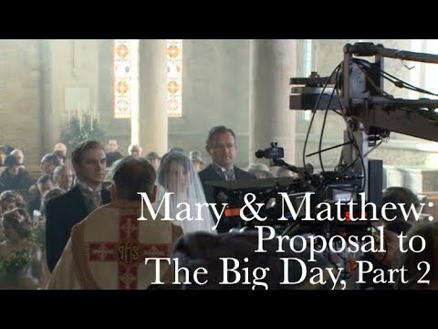 Mary & Matthew, Proposal to The Big Day, part 2 ||  Downton Abbey: The Weddings Special Features