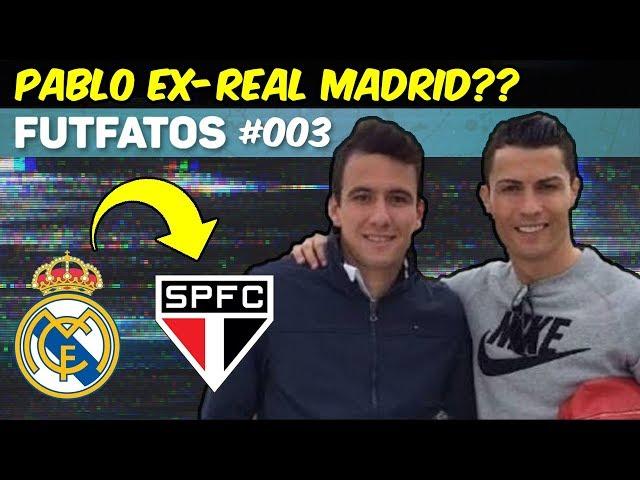 PABLO (SPFC) no REAL MADRID?? Como será que foi isso? | FutFatos #003 (10/03/19)