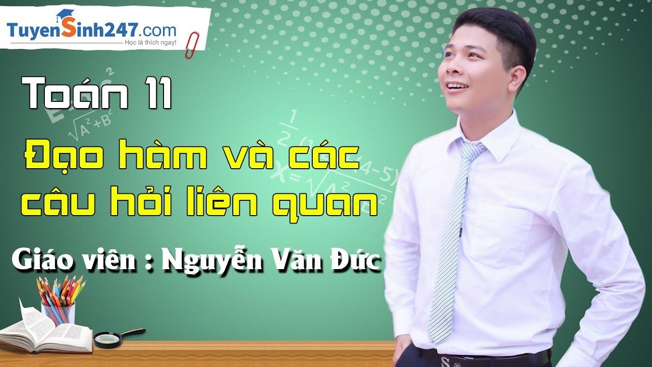 Đạo hàm và các câu hỏi liên quan – Toán 11 – Giáo viên : Nguyễn Văn Đức