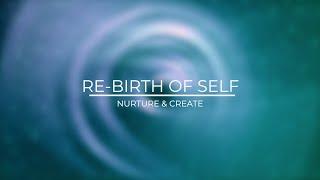 Re-Birth of SELF: Nurture & CREATE