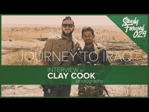 Clay Cook Photography Interview - Journey to Iraq - Steady Focused EP 029