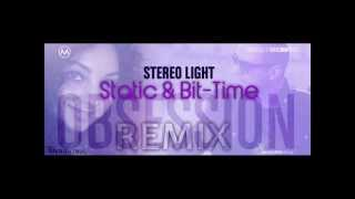♫ Stereo Light - Obsession (Static & Bit-Time Official Remix) | Promo ♫