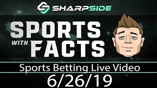 Live Video Sports Betting   Sports with Facts 6/26/19