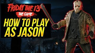 Friday the 13th: The Game HOW TO PLAY AS JASON | PRO TIPS - Master Jason