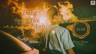 Đừng Hỏi Anh - Cover - Pham Thuan | Lyrics | Buồn | Tâm Trạng | Nhẹ Nhàng | Sâu Lắng