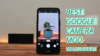 Best Google Camera Mod (GCAM MOD) For Oneplus 6 & Oneplus 6t + Super Res Zoom