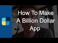 How To Make A Billion Dollar App In 3 Steps