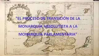 """""""Transición de la monarquía absolutista a la monarquía parlamentaria"""""""