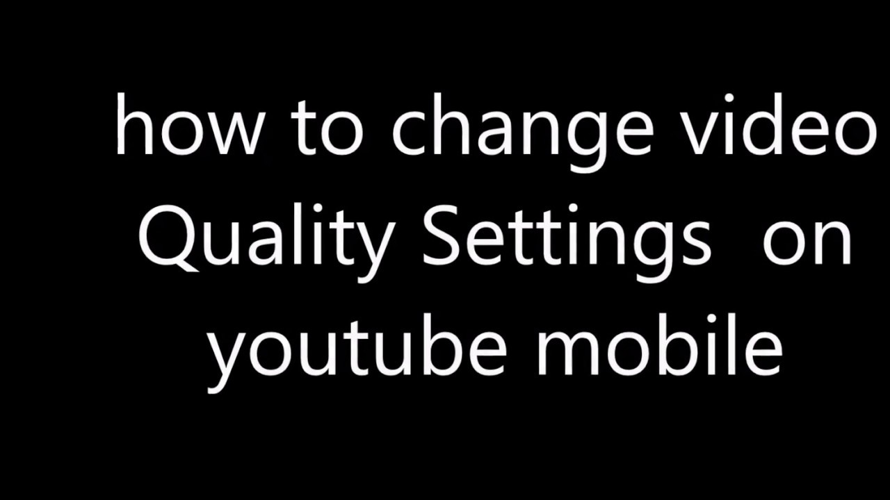 how to change video Quality Settings on youtube mobile