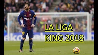 Lionel Messi - The King of La Liga ● Skills & Goals 2018 ||HD||