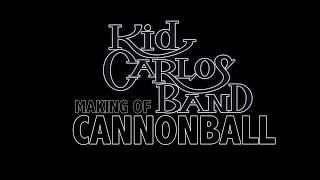 Making Of Cannonball CD - Kid Carlos Band