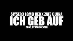 SLYSER x LGM x CED x ZATE x LUNA - ICH GEB AUF (PROD. BY JACK CENTER)