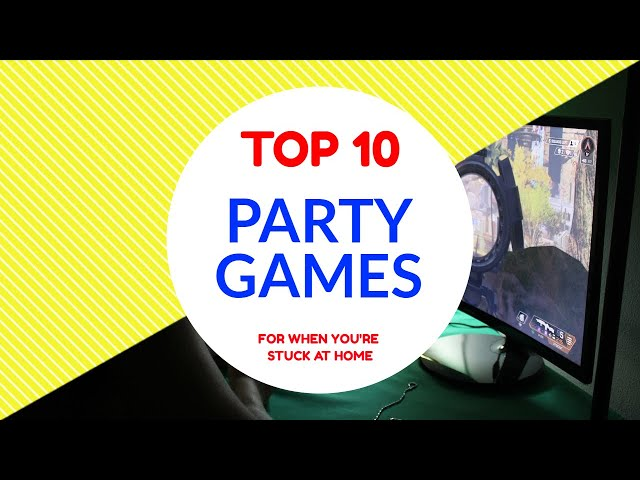 TOP 10 PARTY GAMES | while you're stuck at home