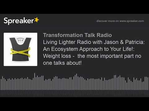 Living Lighter Radio with Jason & Patricia: An Ecosystem Approach to Your Life!: Weight loss -  the