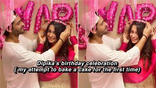 DIPIKA' S BIRTHDAY CELEBRATION | MY ATTEMPT TO BAKE A CAKE FOR THE FIRST TIME |SHOAIB IBRAHIM