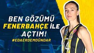 Ben Gözümü Fenerbahçe İle Açtım! #EdaErdemDündar