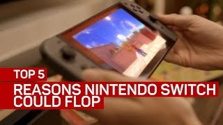 Top 5 reasons why the Nintendo Switch could flop