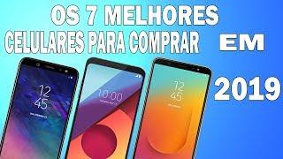 """TOP 7 """"MELHORES CELULARES"""" PARA COMPRAR NO COMEÇO DE 2019"""
