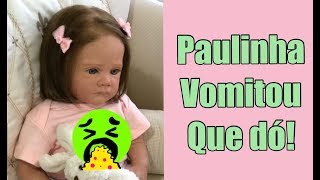 PAULINHA PASSOU MAL E VOMITOU - BEBÊ REBORN