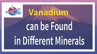 Vanadium can be Found in Different Minerals | Rarely exist | Naturally
