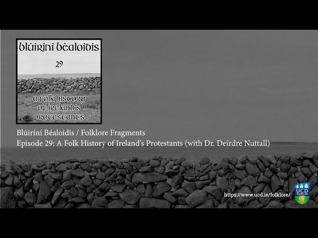 Folklore Fragments Podcast EP29: A Folk History Of Ireland's Protestants (with Dr. Deirdre Nuttall)