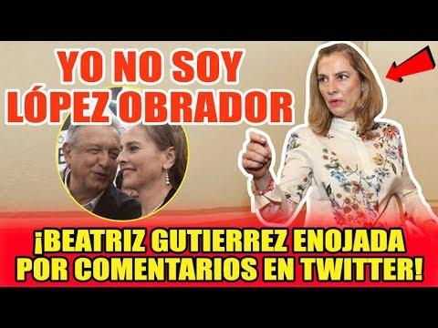 """""""YO NO SOY LÓPEZ OBRADOR"""" DICE BEATRIZ GUTIERREZ EN SU CUENTA DE TWITTER"""