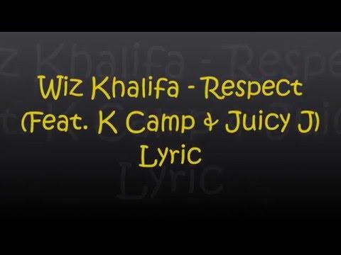 Wiz Khalifa - Respect (Feat. K Camp & Juicy J) Lyrics