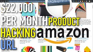 Finding Products That Make $22,000 PER MONTH with Amazon FBA Using URL Editing