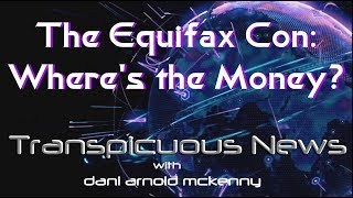 Transpicuous News, The Equifax Con: Where