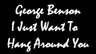 George Benson I Just Want To Hang Around You