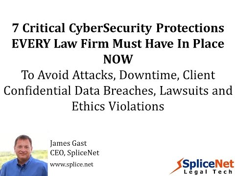 7 Critical CyberSecurity Protections EVERY Law Firm Must Have In Place NOW