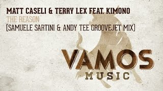 Matt Caseli & Terry Lex Feat. Kimono - The Reason (Samuele Sartini & Andy Tee GrooveJet Mix)