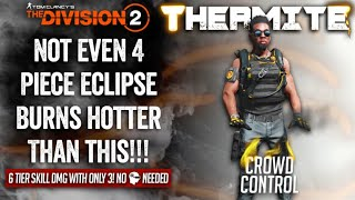 "The Division 2 - ""Thermite"" A Status Build Even STRONGER than 4 ECLIPSE PROTOCOL! Come see how..."